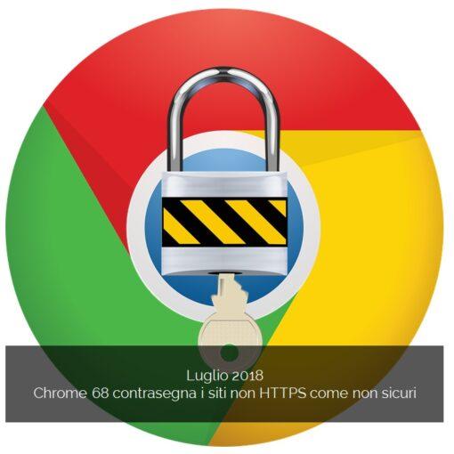 Chrome 68 contrasegna i siti non HTTPS come non sicuri