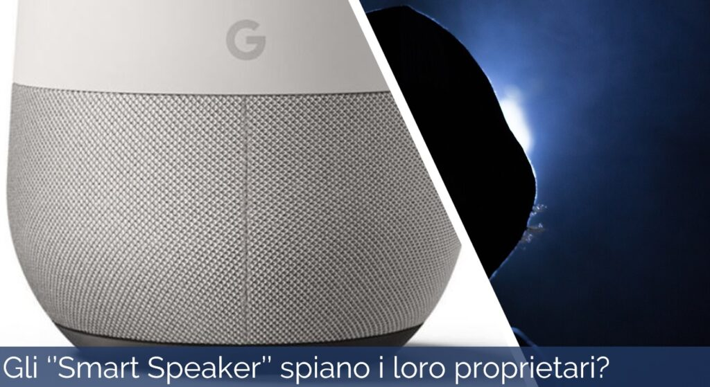 "Gli ""Smart Speaker"" spiano i loro proprietari"