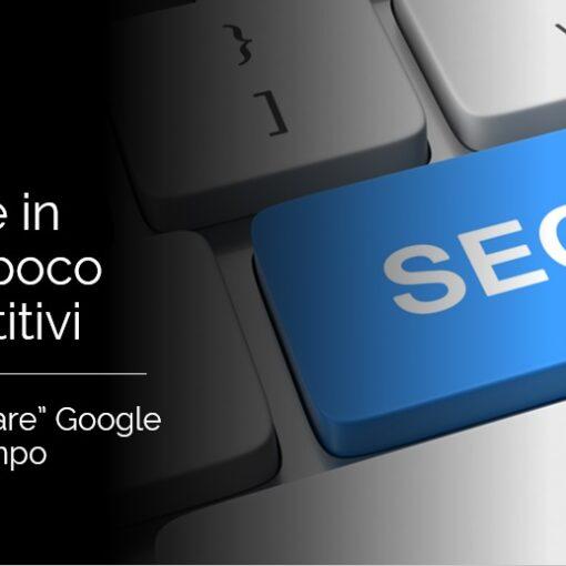 """SEO settori poco competitivi, come """"scalare"""" Google in meno tempo"""